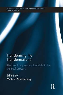 Transforming the Transformation?: The East European Radical Right in the Political Process (Paperback)