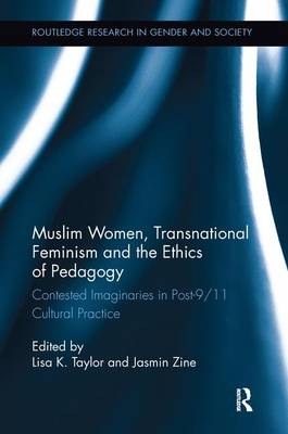 Muslim Women, Transnational Feminism and the Ethics of Pedagogy: Contested Imaginaries in Post-9/11 Cultural Practice - Routledge Research in Gender and Society (Paperback)