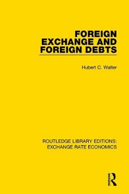 Foreign Exchange and Foreign Debts - Routledge Library Editions: Exchange Rate Economics (Hardback)