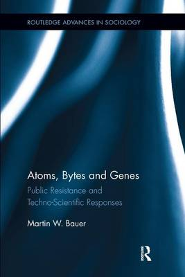 Atoms, Bytes and Genes: Public Resistance and Techno-Scientific Responses (Paperback)
