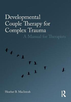 Developmental Couple Therapy for Complex Trauma: A Manual for Therapists (Paperback)