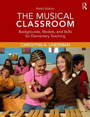 The Musical Classroom: Backgrounds, Models, and Skills for Elementary Teaching (Paperback)