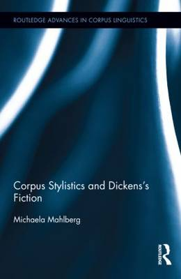 Corpus Stylistics and Dickens's Fiction - Routledge Advances in Corpus Linguistics (Hardback)