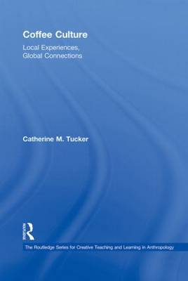 Coffee Culture: Local Experiences, Global Connections - Routledge Series for Creative Teaching and Learning in Anthropology (Hardback)