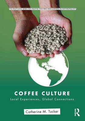 Coffee Culture: Local Experiences, Global Connections - Routledge Series for Creative Teaching and Learning in Anthropology (Paperback)