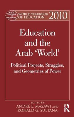 World Yearbook of Education 2010: Education and the Arab 'World': Political Projects, Struggles, and Geometries of Power - World Yearbook of Education (Hardback)