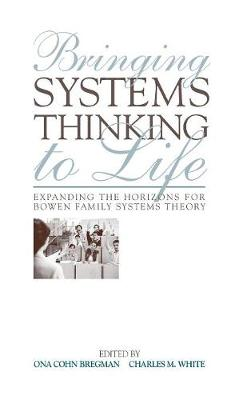 Bringing Systems Thinking to Life: Expanding the Horizons for Bowen Family Systems Theory (Hardback)