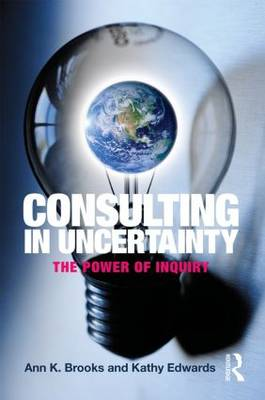 Consulting in Uncertainty: The Power of Inquiry (Paperback)