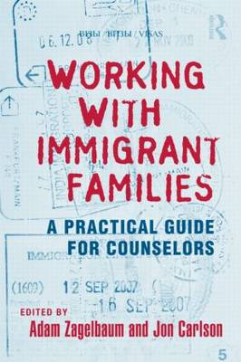 Working With Immigrant Families: A Practical Guide for Counselors (Hardback)