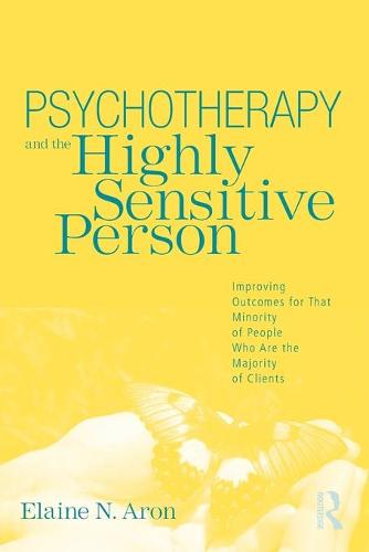 Psychotherapy and the Highly Sensitive Person: Improving Outcomes for That Minority of People Who Are the Majority of Clients (Paperback)