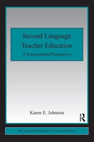 Second Language Teacher Education: A Sociocultural Perspective - ESL & Applied Linguistics Professional Series (Paperback)