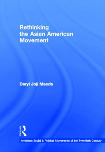 Rethinking the Asian American Movement - American Social and Political Movements of the 20th Century (Hardback)