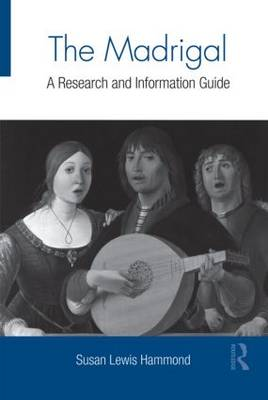 The Madrigal: A Research and Information Guide - Routledge Music Bibliographies (Hardback)