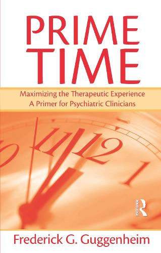 Prime Time: Maximizing the Therapeutic Experience -- A Primer for Psychiatric Clinicians (Paperback)