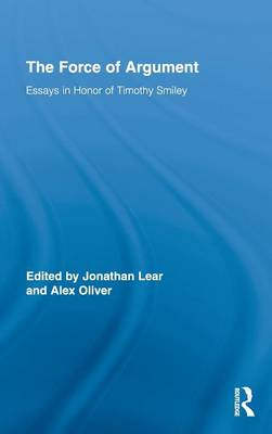 The Force of Argument: Essays in Honor of Timothy Smiley - Routledge Studies in Contemporary Philosophy 18 (Hardback)