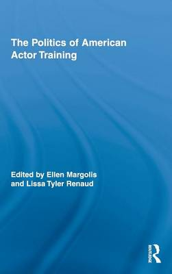 The Politics of American Actor Training - Routledge Advances in Theatre & Performance Studies (Hardback)
