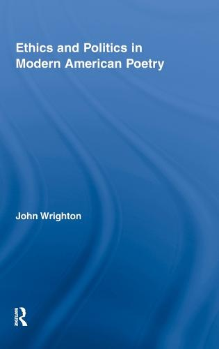 Ethics and Politics in Modern American Poetry - Literary Criticism and Cultural Theory (Hardback)