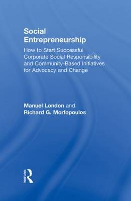 Social Entrepreneurship: How to Start Successful Corporate Social Responsibility and Community-Based Initiatives for Advocacy and Change (Hardback)