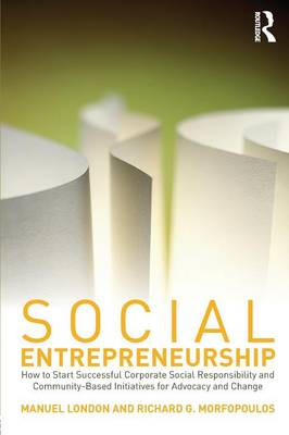 Social Entrepreneurship: How to Start Successful Corporate Social Responsibility and Community-Based Initiatives for Advocacy and Change (Paperback)