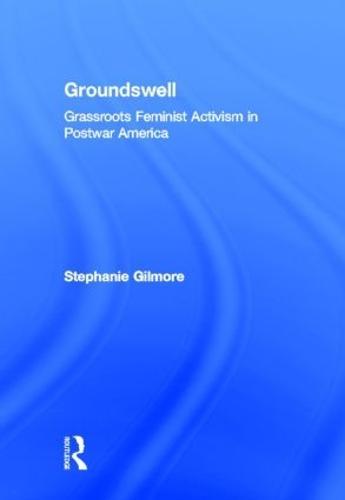 Groundswell: Grassroots Feminist Activism in Postwar America (Hardback)