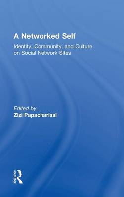 A Networked Self: Identity, Community, and Culture on Social Network Sites - A Networked Self (Hardback)