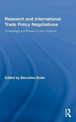 Research and International Trade Policy Negotiations: Knowledge and Power in Latin America - Routledge Studies in Latin American Politics (Hardback)