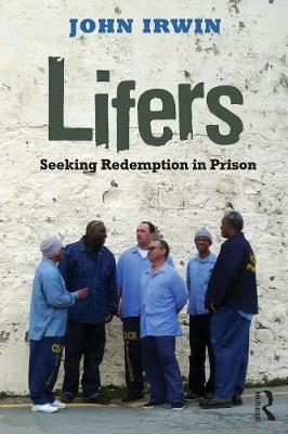 Lifers: Seeking Redemption in Prison - Criminology and Justice Studies (Paperback)