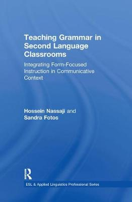 Teaching Grammar in Second Language Classrooms: Integrating Form-Focused Instruction in Communicative Context - ESL & Applied Linguistics Professional Series (Hardback)