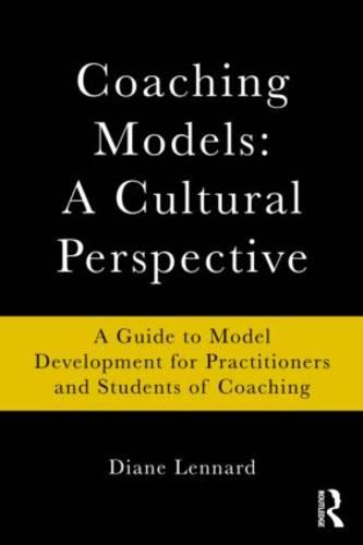 Coaching Models: A Cultural Perspective: A Guide to Model Development: for Practitioners and Students of Coaching (Paperback)