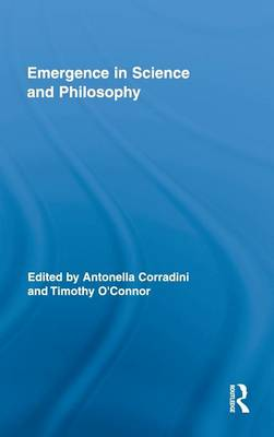 Emergence in Science and Philosophy - Routledge Studies in the Philosophy of Science 6 (Hardback)