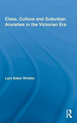 Class, Culture and Suburban Anxieties in the Victorian Era (Hardback)