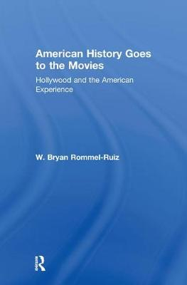 American History Goes to the Movies: Hollywood and the American Experience (Hardback)