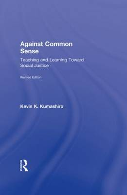 Against Common Sense: Teaching and Learning Toward Social Justice (Hardback)