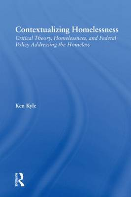 Contextualizing Homelessness: Critical Theory, Homelessness, and Federal Policy Addressing the Homeless - New Approaches in Sociology (Paperback)