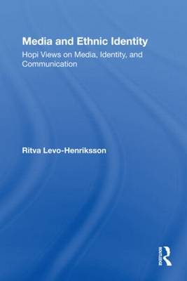 Media and Ethnic Identity: Hopi Views on Media, Identity, and Communication - Indigenous Peoples and Politics (Paperback)