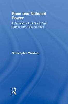 Race and National Power: A Sourcebook of Black Civil Rights from 1862 to 1954 (Hardback)