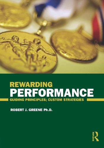 Rewarding Performance: Guiding Principles; Custom Strategies (Paperback)
