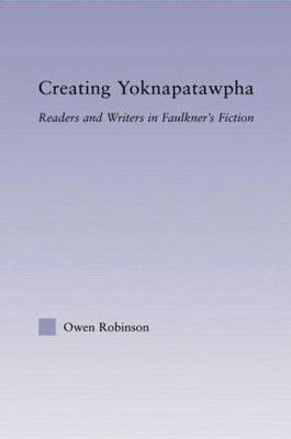 Creating Yoknapatawpha: Readers and Writers in Faulkner's Fiction - Studies in Major Literary Authors (Paperback)