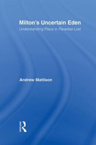 Milton's Uncertain Eden: Understanding Place in Paradise Lost - Studies in Major Literary Authors (Paperback)