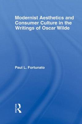 Modernist Aesthetics and Consumer Culture in the Writings of Oscar Wilde - Studies in Major Literary Authors (Paperback)