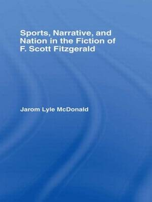 Sports, Narrative, and Nation in the Fiction of F. Scott Fitzgerald (Paperback)