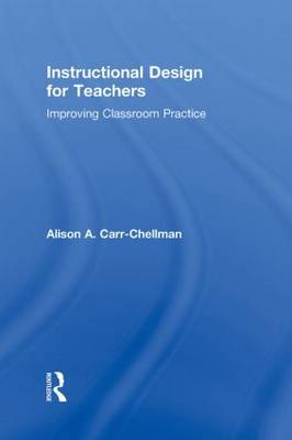 Instructional Design for Teachers: Improving Classroom Practice (Hardback)