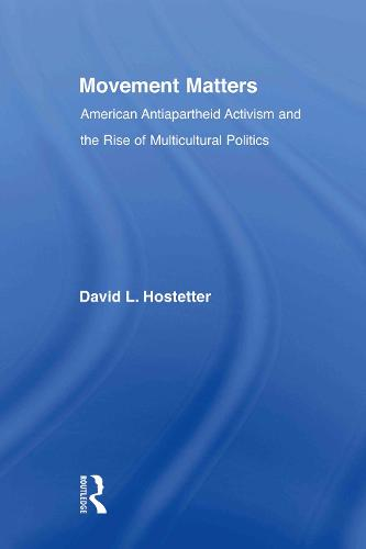 Movement Matters: American Antiapartheid Activism and the Rise of Multicultural Politics - Studies in African American History and Culture (Paperback)