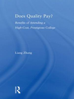 Does Quality Pay?: Benefits of Attending a High-Cost, Prestigious College (Paperback)