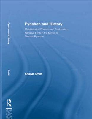 Pynchon and History: Metahistorical Rhetoric and Postmodern Narrative Form in the Novels of Thomas Pynchon - Studies in Major Literary Authors (Paperback)