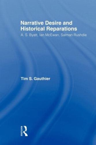 Narrative Desire and Historical Reparations: A.S. Byatt, Ian McEwan, and Salman Rushdie (Paperback)