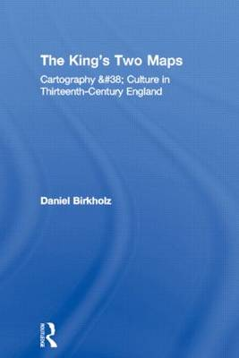 The King's Two Maps: Cartography & Culture in Thirteenth-Century England - Studies in Medieval History and Culture (Paperback)
