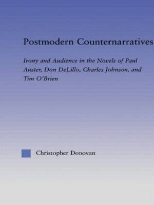 Postmodern Counternarratives: Irony and Audience in the Novels of Paul Auster, Don DeLillo, Charles Johnson, and Tim O'Brien - Literary Criticism and Cultural Theory (Paperback)