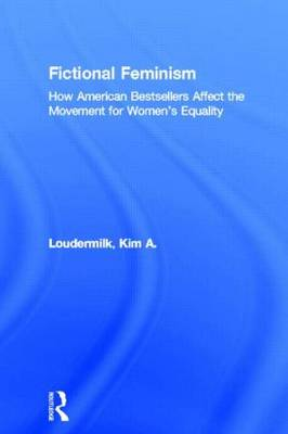 Fictional Feminism: How American Bestsellers Affect the Movement for Women's Equality (Paperback)