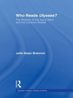 Who Reads Ulysses?: The Common Reader and the Rhetoric of the Joyce Wars (Paperback)